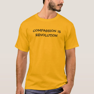 COMPASSION IS REVOLUTION T-Shirt