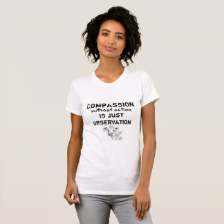 Compassion without action Quote Veg Tshirt