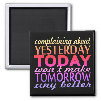 Complaining About Yesterday Magnet