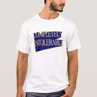COMPLETELY INTOLERABLE T-Shirt
