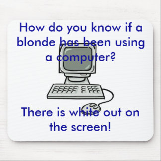 computer, How do you know if a blonde has been ... Mouse Pad