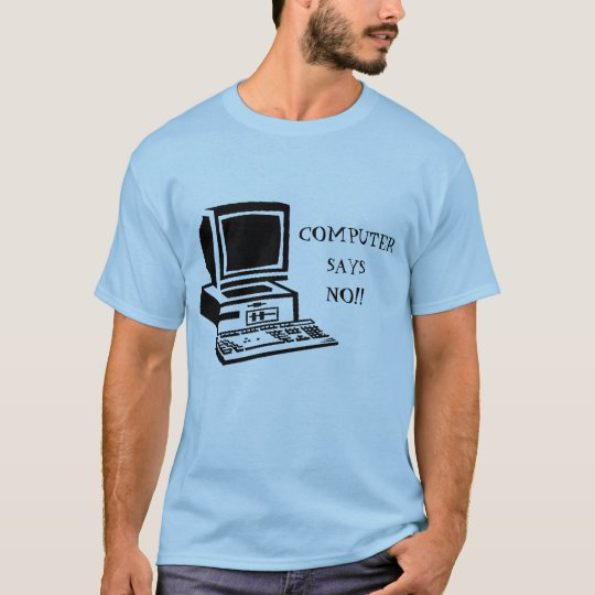 computer says no little britain T-Shirt
