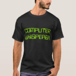 """""""Computer Whisperer"""" t-shirt"""