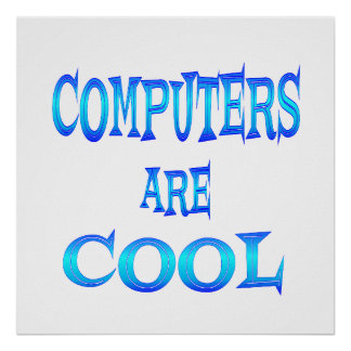 Computers are Cool Poster