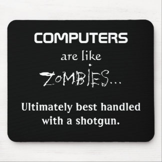 COMPUTERS ARE LIKE ZOMBIES MOUSE PAD