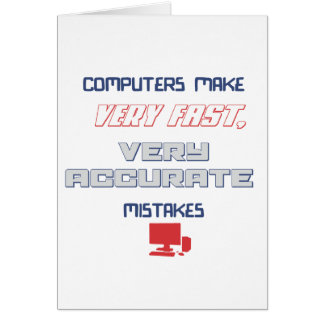 Computers make accurate mistakes greeting card