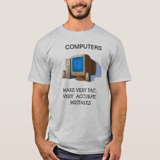 Computers Make Mistakes T-Shirt
