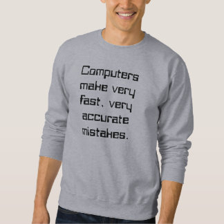 Computers make very fast, very accurate mistakes. sweatshirt