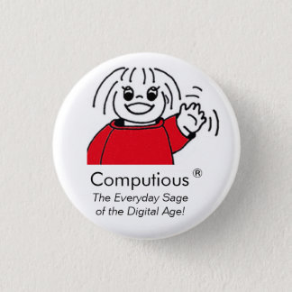 Computious - 'The Everyday Sage of the Digital Age 1 Inch Round Button