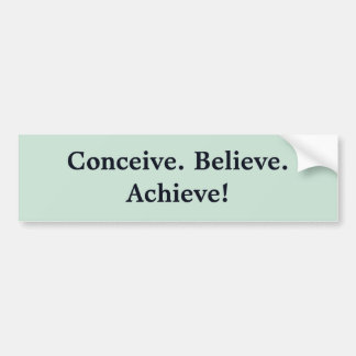 Conceive. Believe. Achieve! Bumper Sticker