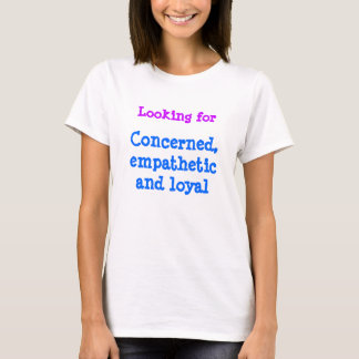 Concerned, empathetic, and loyal - regardless T-Shirt