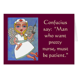 Confucius say: Man who want pretty nurse... - card