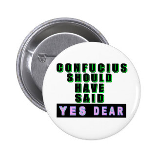 Confucius Should Have Said YES DEAR Pinback Buttons