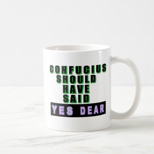 "Confucius Should Have Said ""YES DEAR"" Mug"
