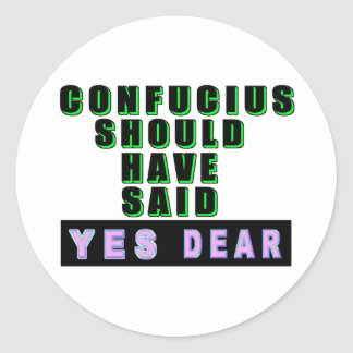 """Confucius Should Have Said """"YES DEAR"""" Round Stickers"""