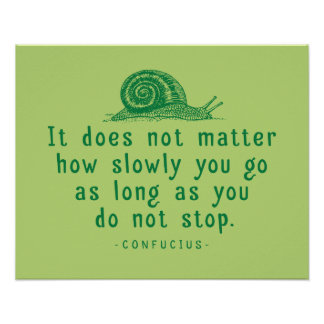 Confucius 'Slowly you go' quote poster