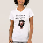 Confused, Sarah is confused... Tees