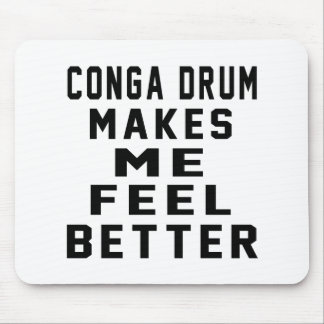 Conga drum Makes Me Feel Better Mouse Pad