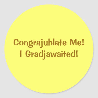 Congrajuhlate Me! I Gradjawaited! Classic Round Sticker