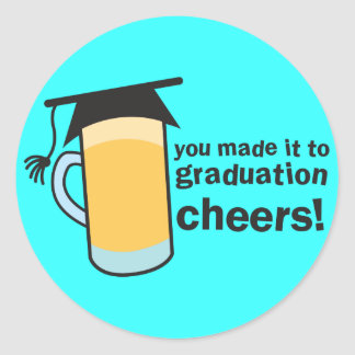congratuations you graduated! BEER glass Round Sticker