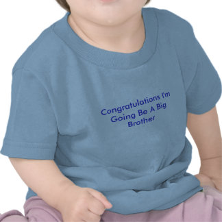 Congratulations I'm Going Be A Big Brother T-shirt