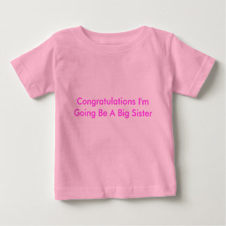 Congratulations I'm Going Be A Big Sister Baby T-Shirt