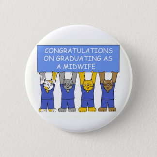 Congratulations on graduating as a midwife. 2 inch round button
