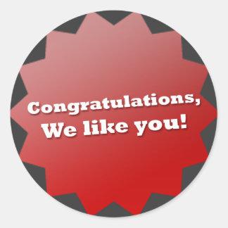 Congratulations, We like you! Round Sticker