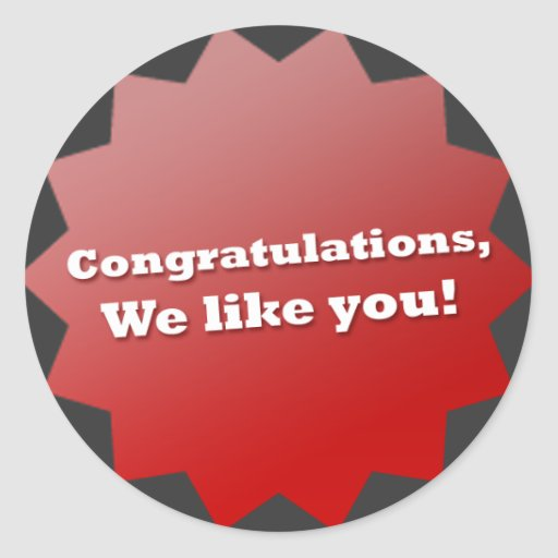 Congratulations, We like you! Round Stickers