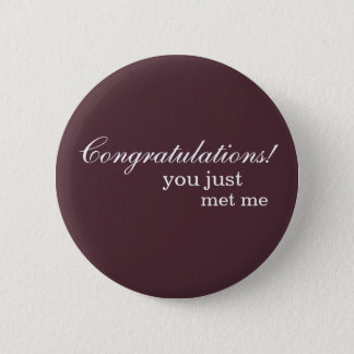 """""""Congratulations! you just met me"""" 2 Inch Round Button"""