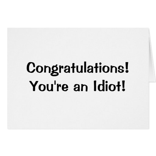congratulations you u0026 39 re an idiot greeting card