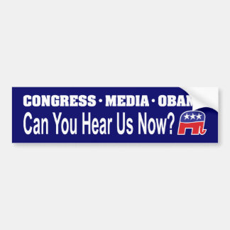 Congress Media Obama Can You Hear Us Now? Bumper Sticker