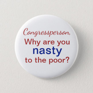 Congress Why Are You Nasty to the Poor Red Blue 2 Inch Round Button