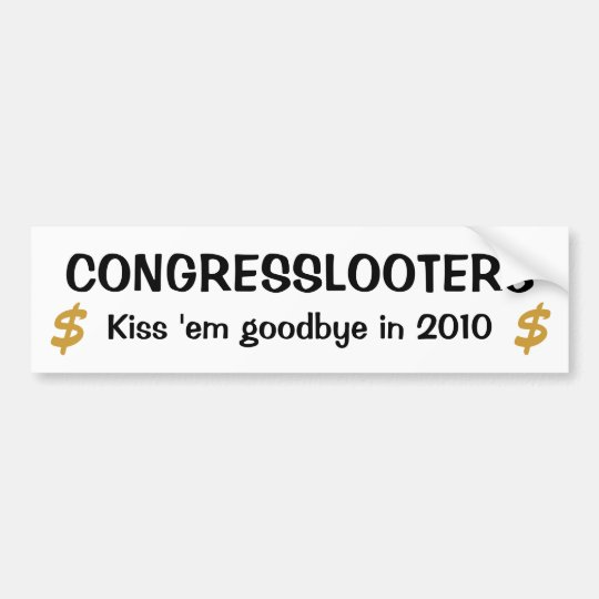 Congresslooters - Kiss 'em Goodbye in 2010 Bumper Sticker