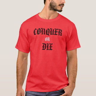 CONQUER, OR, DIE T-Shirt