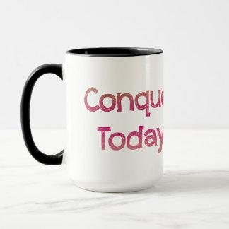 Conquer Today! Mug