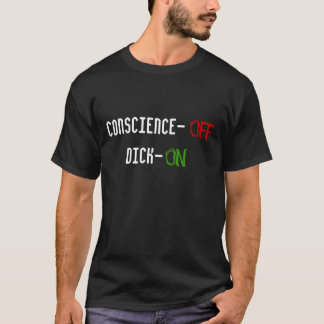 Conscience-, Dick-, OFF, ON T-Shirt