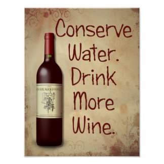 Conserve Water  -- Drink More Wine Poster