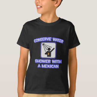 Conserve Water .. Shower With a Mexican T-Shirt