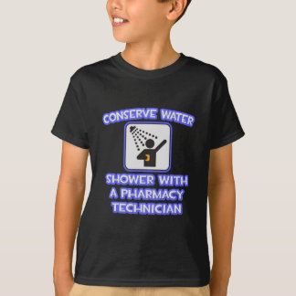 Conserve Water .. Shower With Pharmacy Tech T Shirts