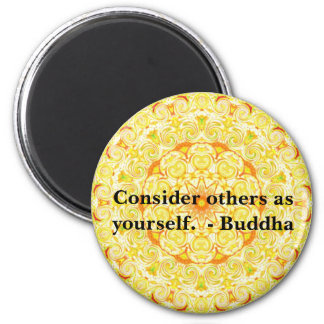 Consider others as yourself.  - Buddha  MAGNET