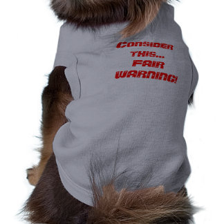 Consider this...FAIR WARNING! Doggie T-shirt