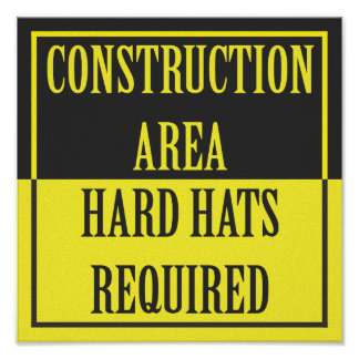 CONSTRUCTION AREA - HARD HATS REQUIRED POSTER