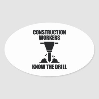 Construction Workers Know The Drill Oval Sticker