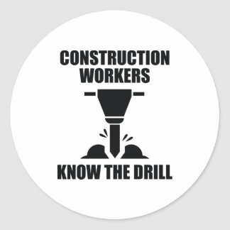 Construction Workers Know The Drill Round Sticker