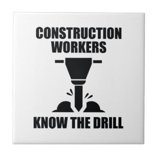 Construction Workers Know The Drill Tile