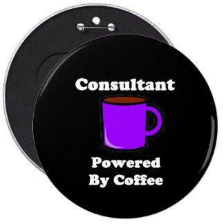 """""""Consultant"""" Powered by Coffee 6 Inch Round Button"""