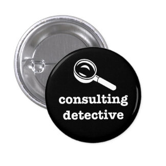 """""""CONSULTING DETECTIVE"""" 1 INCH ROUND BUTTON"""