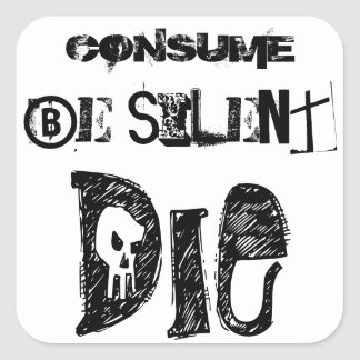 Consume Be silent, Die - Sticker