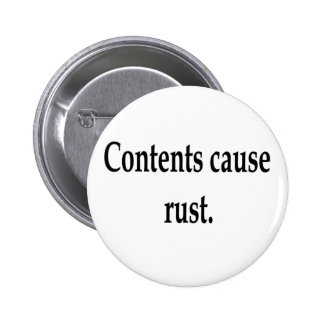 Contents cause rust. pinback buttons